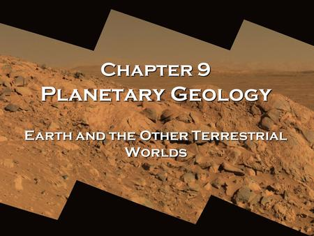 Chapter 9 Planetary Geology Earth and the Other Terrestrial Worlds