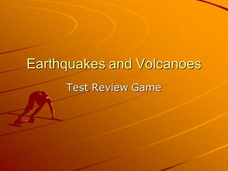 Earthquakes and Volcanoes Test Review Game. Question 1 What is any change in the Earth's surface called?