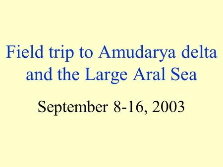Field trip to Amudarya delta and the Large Aral Sea September 8-16, 2003.