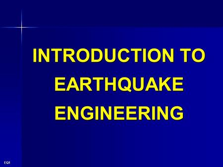 EQ1 INTRODUCTION TO EARTHQUAKE ENGINEERING. EQ2 Sequence  Plate movement  Type of faults  Wave motion  Energy release  Urban earthquake risk  Structural.
