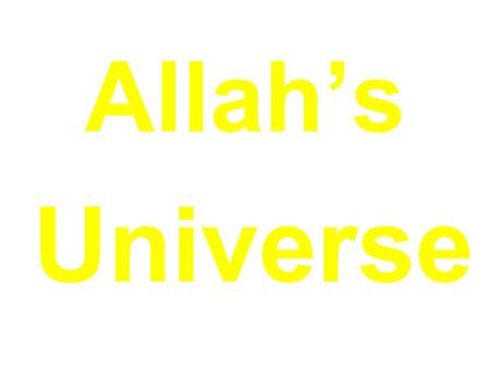 Allah's Universe. FROM NON-BEING TO BEING The Big Bang theory states that the universe began from the explosion of a single point of zero volume and infinite.