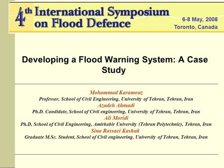6-8 May, 2008 Toronto, Canada Developing a Flood Warning System: A Case Study Mohammad Karamouz Professor, School of Civil Engineering, University of Tehran,