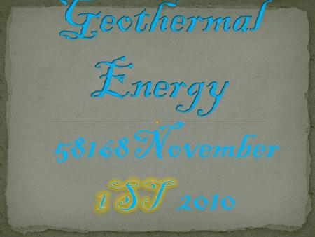 Geothermal Heat comes from under the ground and it's used to turn the generator turbines and makes some sort of electricity.