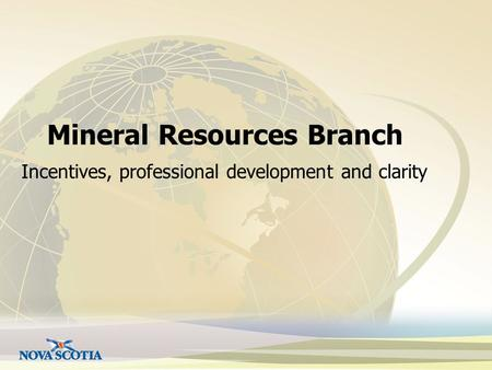 Mineral Resources Branch Incentives, professional development and clarity.