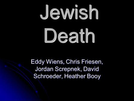 Jewish Death Eddy Wiens, Chris Friesen, Jordan Screpnek, David Schroeder, Heather Booy.