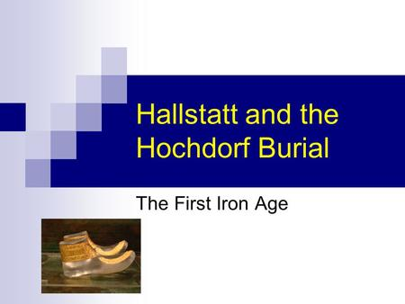 Hallstatt and the Hochdorf Burial The First Iron Age.