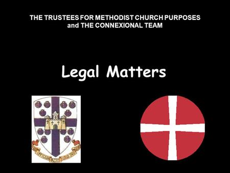 THE TRUSTEES FOR METHODIST CHURCH PURPOSES and THE CONNEXIONAL TEAM Legal Matters.