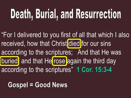 """For I delivered to you first of all that which I also received, how that Christ died for our sins according to the scriptures; And that He was buried,"