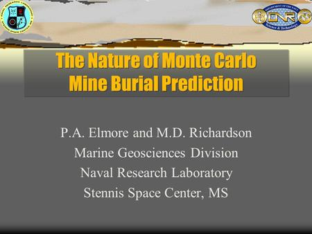 The Nature of Monte Carlo Mine Burial Prediction P.A. Elmore and M.D. Richardson Marine Geosciences Division Naval Research Laboratory Stennis Space Center,