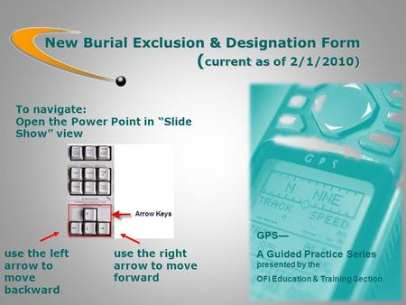 New Burial Exclusion & Designation Form ( current as of 2/1/2010) GPS— A Guided Practice Series presented by the OFI Education & Training Section use the.