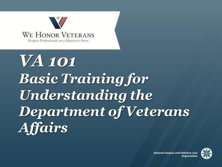 VA 101 Basic Training for Understanding the Department of Veterans Affairs Welcome to VA 101: Basic Training for Understanding the Department of Veterans.