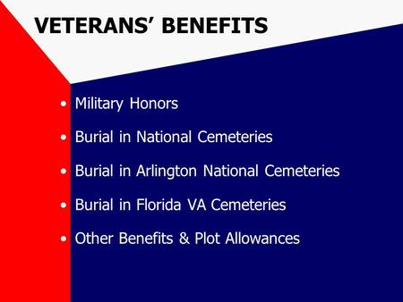 VETERANS' BENEFITS Military Honors Burial in National Cemeteries Burial in Arlington National Cemeteries Burial in Florida VA Cemeteries Other Benefits.
