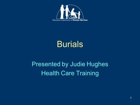 1 Burials Presented by Judie Hughes Health Care Training.
