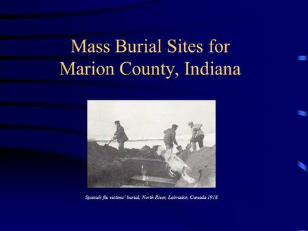 Mass Burial Sites for Marion County, Indiana Spanish flu victims' burial, North River, Labrador, Canada 1918.