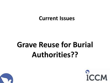 Grave Reuse for Burial Authorities?? Current Issues.
