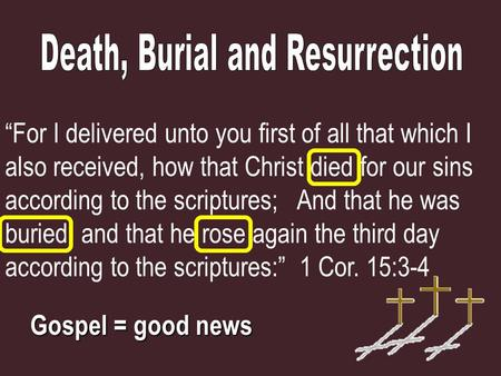 """For I delivered unto you first of all that which I also received, how that Christ died for our sins according to the scriptures; And that he was buried,"