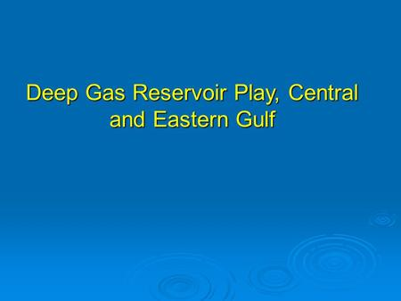 Deep Gas Reservoir Play, Central and Eastern Gulf.