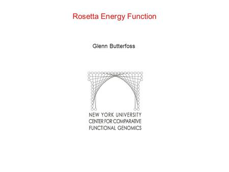 Rosetta Energy Function Glenn Butterfoss. Rosetta Energy Function Major Classes: 1. Low resolution: Reduced atom representation Simple energy function.