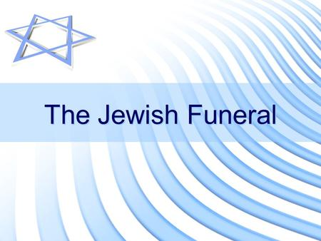 The Jewish Funeral. Learning Objectives To know the customs and practices involved in the Jewish funeral and understand their meanings. To consider how.