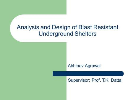 Analysis and Design of Blast Resistant Underground Shelters Supervisor: Prof. T.K. Datta Abhinav Agrawal.