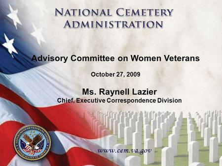 1 Advisory Committee on Women Veterans October 27, 2009 Ms. Raynell Lazier Chief, Executive Correspondence Division.