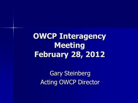 OWCP Interagency Meeting February 28, 2012 Gary Steinberg Acting OWCP Director.