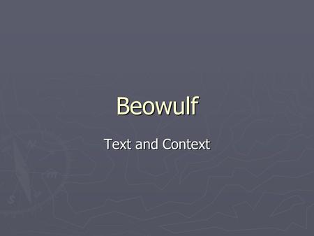 Beowulf Text and Context. Background ► Composed around 700 A.D. ► The story had been in circulation as an oral narrative for many years before it was.