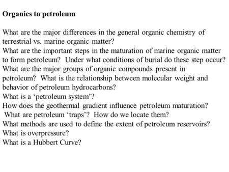 Organics to petroleum What are the major differences in the general organic chemistry of terrestrial vs. marine organic matter? What are the important.