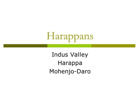 Harappans Indus Valley Harappa Mohenjo-Daro. Indus Valley  The Harappan culture existed along the Indus River in what is present day Pakistan.  It was.