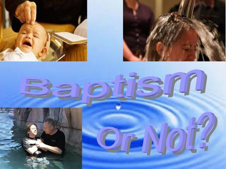 "Baptism is not always Baptism Many words are used today in ways the Bible does not use the word ""I was baptized as an infant. Do I have to be baptized."