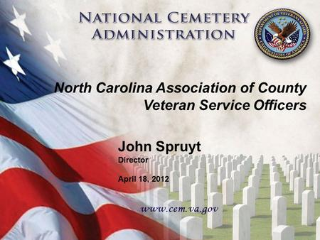 1 John Spruyt Director April 18, 2012 North Carolina Association of County Veteran Service Officers.