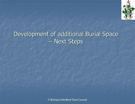 Development of additional Burial Space – Next Steps © Bishop's Stortford Town Council.
