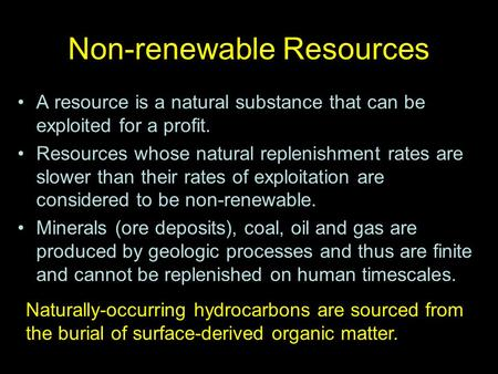 Non-renewable Resources A resource is a natural substance that can be exploited for a profit. Resources whose natural replenishment rates are slower than.
