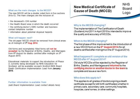 New Medical Certificate of Cause of Death (MCCD) Why is the MCCD changing? The implementation of The Certification of Death (Scotland) Act 2011 in April.
