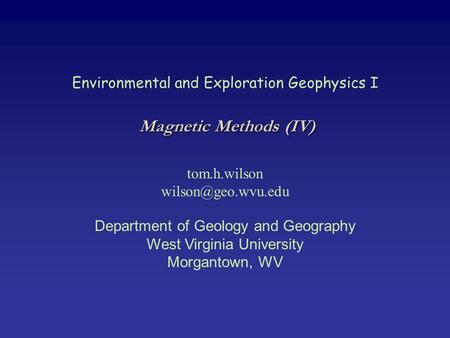 Magnetic Methods (IV) Environmental and Exploration Geophysics I