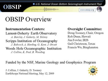OBSIP Overview Instrumentation Centers: Lamont-Doherty Earth Observatory A. Barclay, J. Gaherty, M. Tolstoy Scripps Institution of Oceanography J. Babcock,