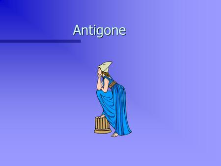 Antigone. Dionysus & Dithyramb n The theatre of ancient Greece evolved from ancient cult of Dionysus, god of human and agricultural fertility. n Practiced.