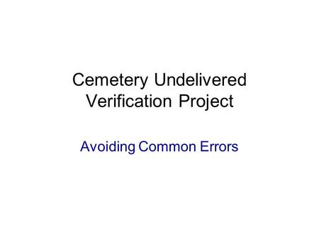 Cemetery Undelivered Verification Project Avoiding Common Errors.