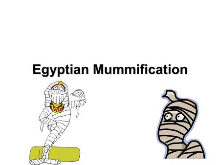 Egyptian Mummification. How to Mummify a Body in Ancient Egypt Things You'll Need: Body Canopic Jars Linens Cloth Coffin Salt Resin.