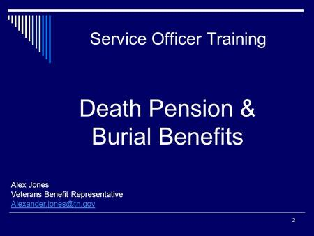 Service Officer Training Alex Jones Veterans Benefit Representative 2 Death Pension & Burial Benefits.