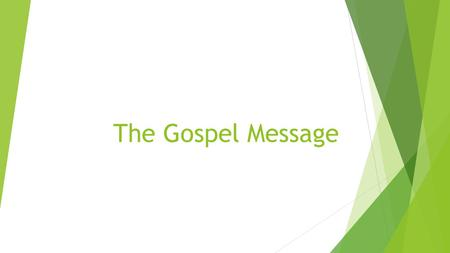 The Gospel Message.  Introduction:  What is the definition of the gospel?  Good news.  W.E. Vines uses the term to denote the good tidings of the.
