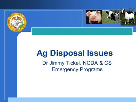 Ag Disposal Issues Dr Jimmy Tickel, NCDA & CS Emergency Programs.