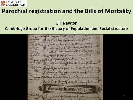 Parochial registration and the Bills of Mortality Gill Newton Cambridge Group for the History of Population and Social structure 1.