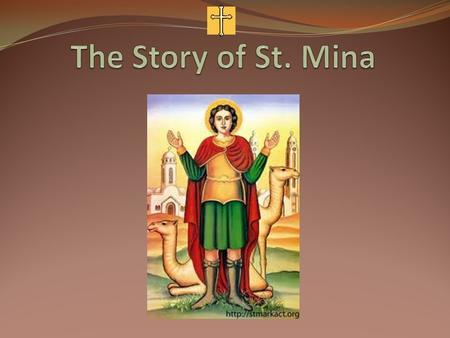 "parents prayed to God to give them a son St. Mary answered his mother's prayers by saying ""Amin"", so she called him Mina joined the army then went to."