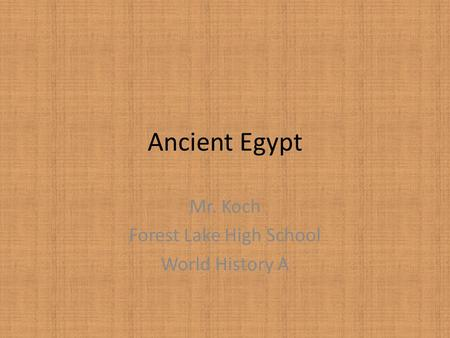 Ancient Egypt Mr. Koch Forest Lake High School World History A.