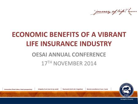 ECONOMIC BENEFITS OF A VIBRANT LIFE INSURANCE INDUSTRY OESAI ANNUAL CONFERENCE 17 TH NOVEMBER 2014.