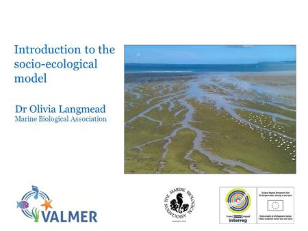 Introduction to the socio-ecological model Dr Olivia Langmead Marine Biological Association.