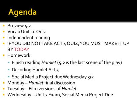  Preview 5.2  Vocab Unit 10 Quiz  Independent reading  IF YOU DID NOT TAKE ACT 4 QUIZ, YOU MUST MAKE IT UP BY TODAY  Homework:  Finish reading Hamlet.