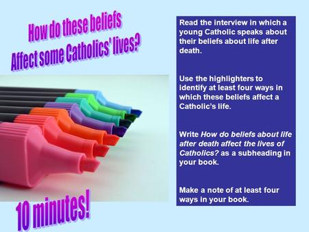 Read the interview in which a young Catholic speaks about their beliefs about life after death. Use the highlighters to identify at least four ways in.
