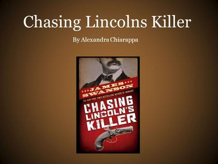 Chasing Lincolns Killer By Alexandra Chiarappa. Prologue March 4 th, 1865 was the presidential inauguration (1). Abraham Lincoln was at the height of.